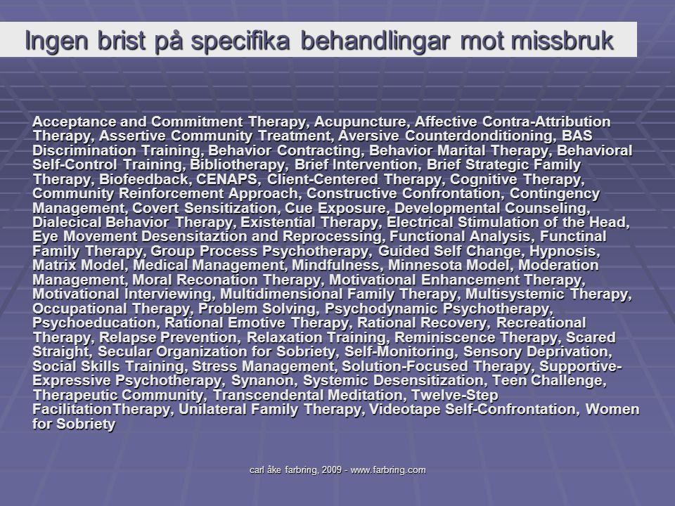 carl åke farbring, 2009 - www.farbring.com Ingen brist på specifika behandlingar mot missbruk Acceptance and Commitment Therapy, Acupuncture, Affectiv