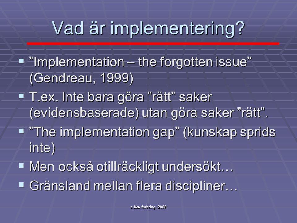 """c åke farbring, 2008 Vad är implementering?  """"Implementation – the forgotten issue"""" (Gendreau, 1999)  T.ex. Inte bara göra """"rätt"""" saker (evidensbase"""