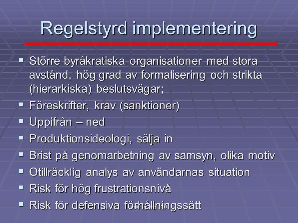 c åke farbring, 2008 Regelstyrd implementering  Större byråkratiska organisationer med stora avstånd, hög grad av formalisering och strikta (hierarki