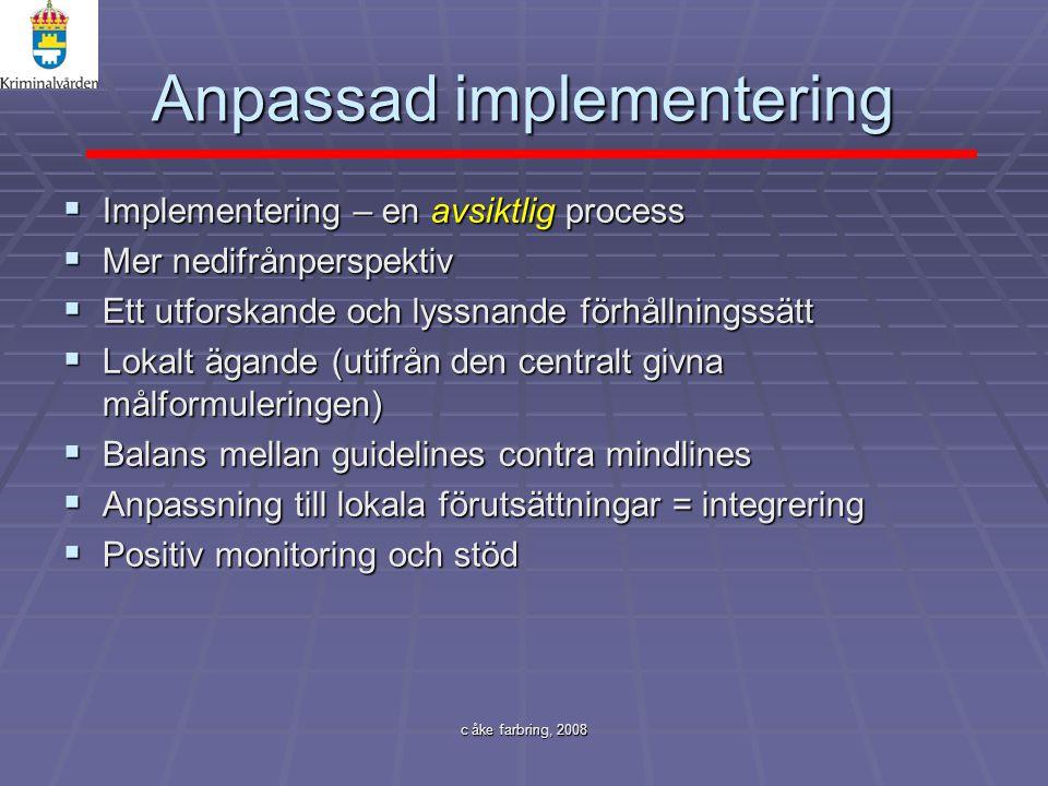 c åke farbring, 2008 Anpassad implementering  Implementering – en avsiktlig process  Mer nedifrånperspektiv  Ett utforskande och lyssnande förhålln