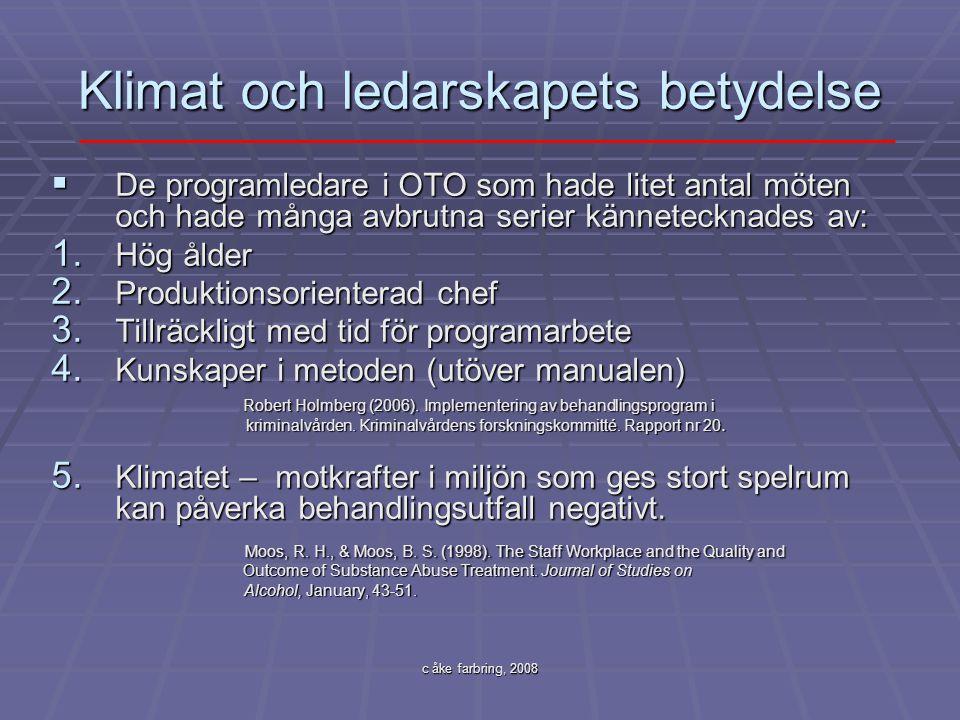 c åke farbring, 2008 Klimat och ledarskapets betydelse  De programledare i OTO som hade litet antal möten och hade många avbrutna serier kännetecknad
