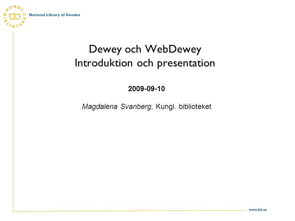 www.kb.se Innehåll Introduktion Deweysystemet Viktiga principer i Dewey WebDewey Övningar Översikt över Deweys olika avdelningar