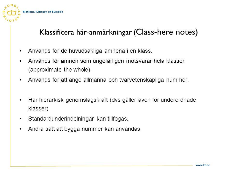 www.kb.se Klassificera här-anmärkningar ( Class-here notes) Används för de huvudsakliga ämnena i en klass. Används för ämnen som ungefärligen motsvara