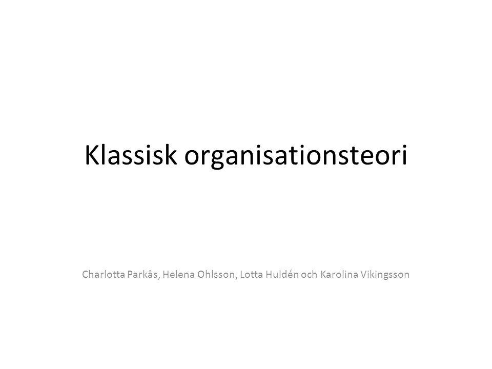 Klassisk organisationsteori Charlotta Parkås, Helena Ohlsson, Lotta Huldén och Karolina Vikingsson