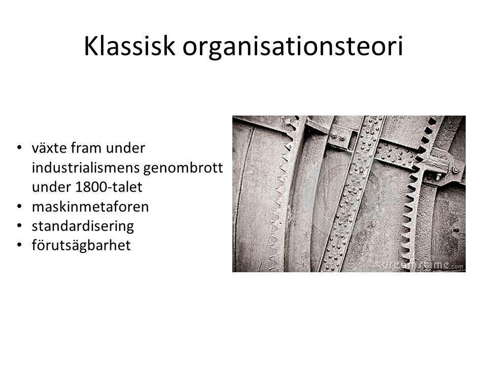 Klassisk organisationsteori växte fram under industrialismens genombrott under 1800-talet maskinmetaforen standardisering förutsägbarhet