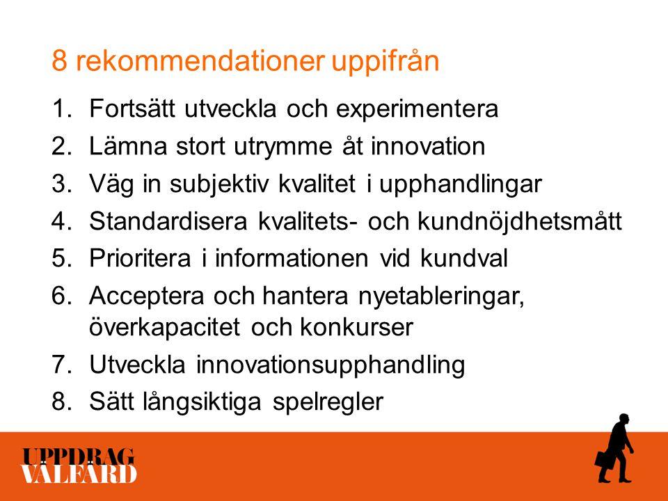 8 rekommendationer uppifrån 1.Fortsätt utveckla och experimentera 2.Lämna stort utrymme åt innovation 3.Väg in subjektiv kvalitet i upphandlingar 4.St