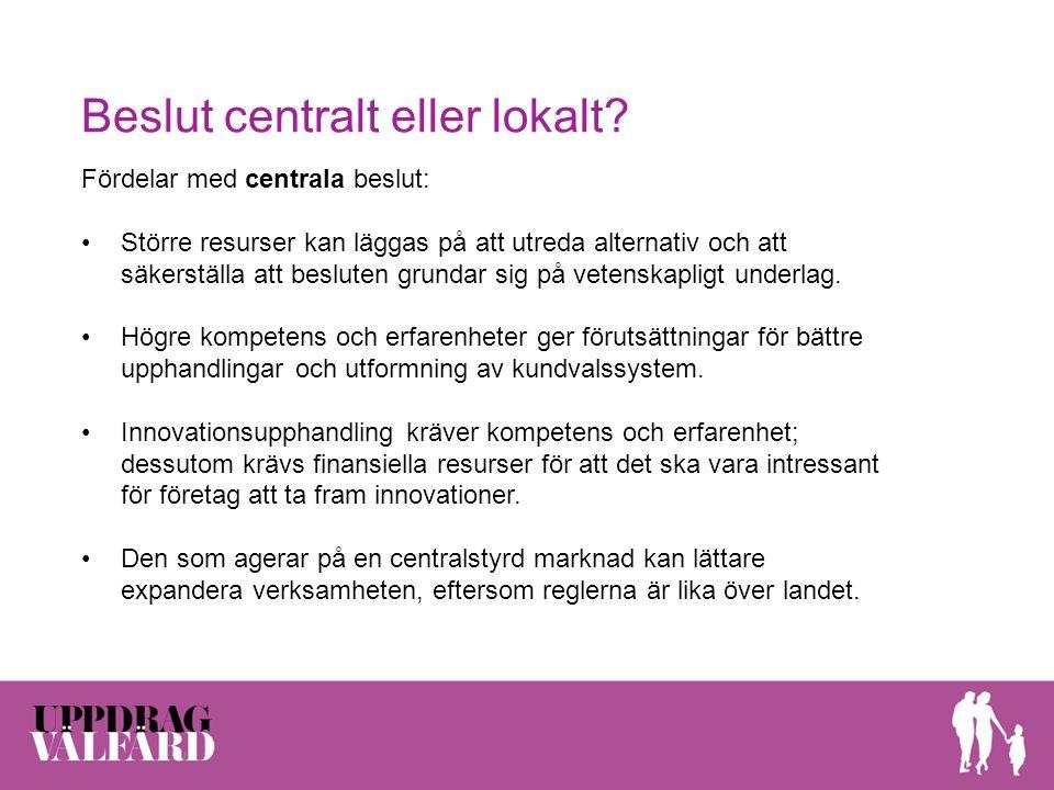 Beslut centralt eller lokalt? Fördelar med centrala beslut: Större resurser kan läggas på att utreda alternativ och att säkerställa att besluten grund