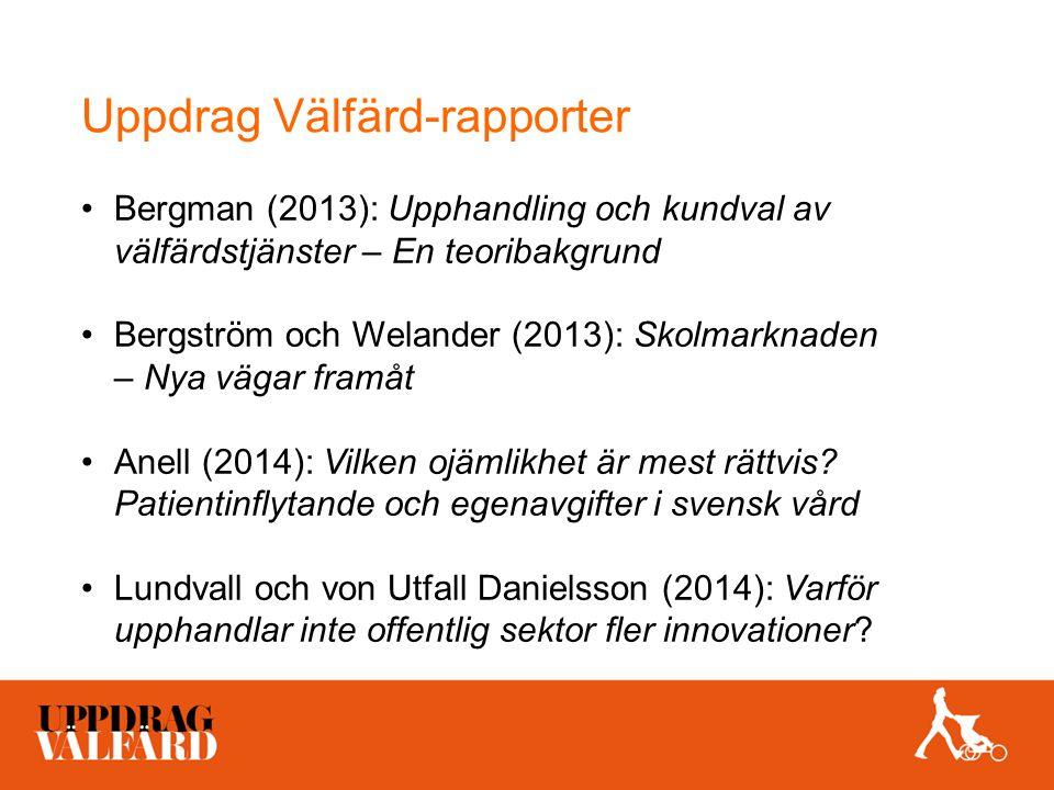 Rapporter (forts) Tyrstrup (2014): I välfärdsproduktionens gränsland – Organisatoriska mellanrum i vård, skola och omsorg Helgesson (2014): Civiliserade marknader.