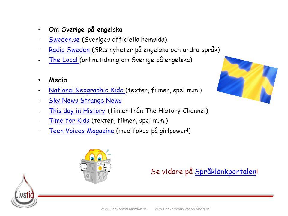 www.ungkommunikation.se www.ungkommunikation.blogg.se Om Sverige på engelska -Sweden.se (Sveriges officiella hemsida)Sweden.se -Radio Sweden (SR:s nyh
