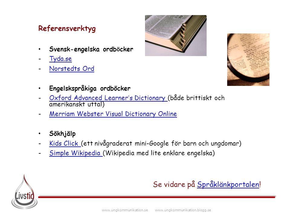 www.ungkommunikation.se www.ungkommunikation.blogg.se Referensverktyg Svensk-engelska ordb ö cker -Tyda.seTyda.se -Norstedts OrdNorstedts Ord Engelsks