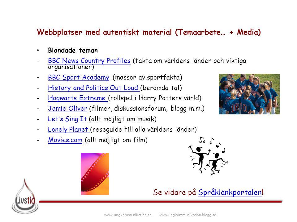 www.ungkommunikation.se www.ungkommunikation.blogg.se Webbplatser med autentiskt material (Temaarbete… + Media) Blandade teman -BBC News Country Profi