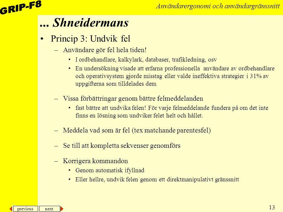 previous next 13 Användarergonomi och användargränssnitt... Shneidermans Princip 3: Undvik fel –Användare gör fel hela tiden! I ordbehandlare, kalkyla