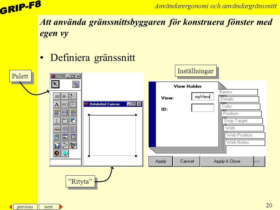 previous next 20 Användarergonomi och användargränssnitt Att använda gränssnittsbyggaren för konstruera fönster med egen vy Definiera gränssnitt Instä