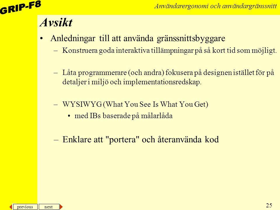 previous next 25 Användarergonomi och användargränssnitt Avsikt Anledningar till att använda gränssnittsbyggare –Konstruera goda interaktiva tillämpni