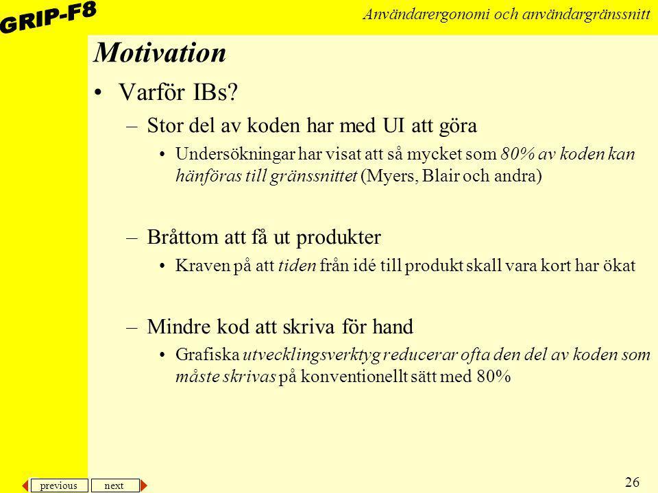 previous next 26 Användarergonomi och användargränssnitt Motivation Varför IBs? –Stor del av koden har med UI att göra Undersökningar har visat att så