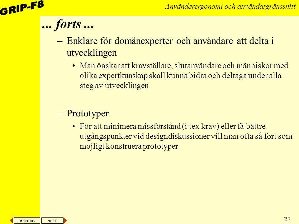 previous next 27 Användarergonomi och användargränssnitt... forts... –Enklare för domänexperter och användare att delta i utvecklingen Man önskar att