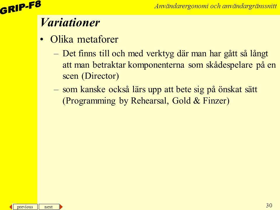 previous next 30 Användarergonomi och användargränssnitt Variationer Olika metaforer –Det finns till och med verktyg där man har gått så långt att man