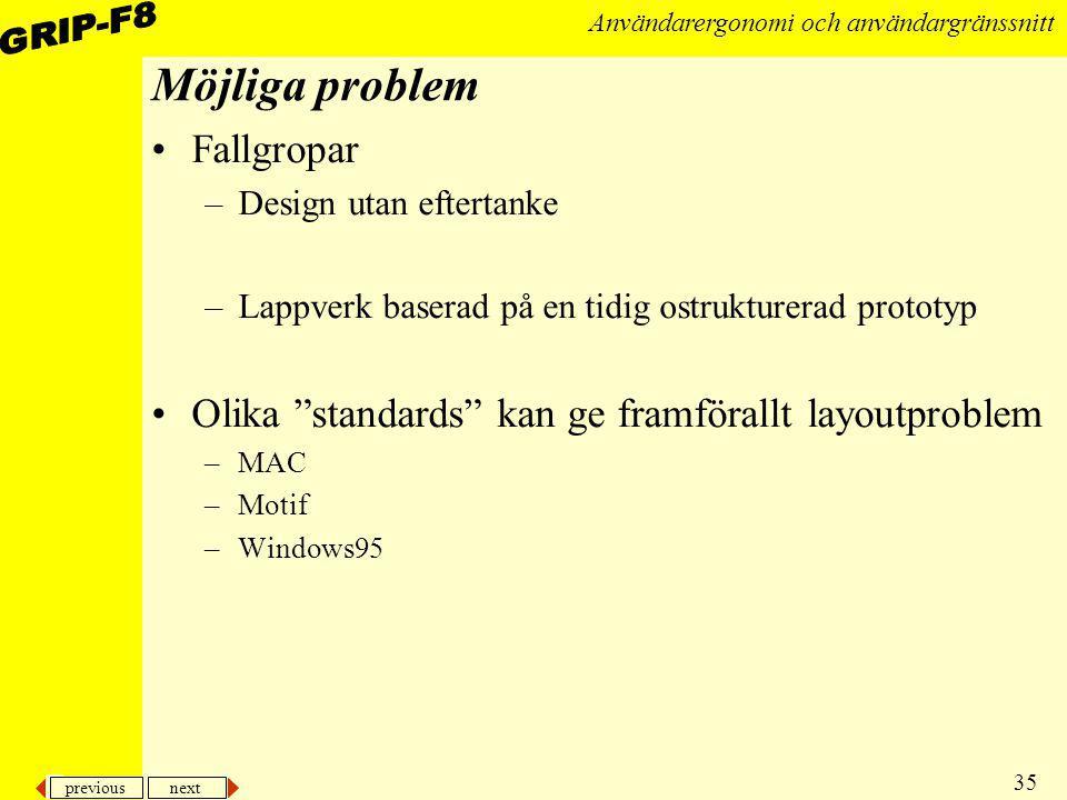 previous next 35 Användarergonomi och användargränssnitt Möjliga problem Fallgropar –Design utan eftertanke –Lappverk baserad på en tidig ostrukturera