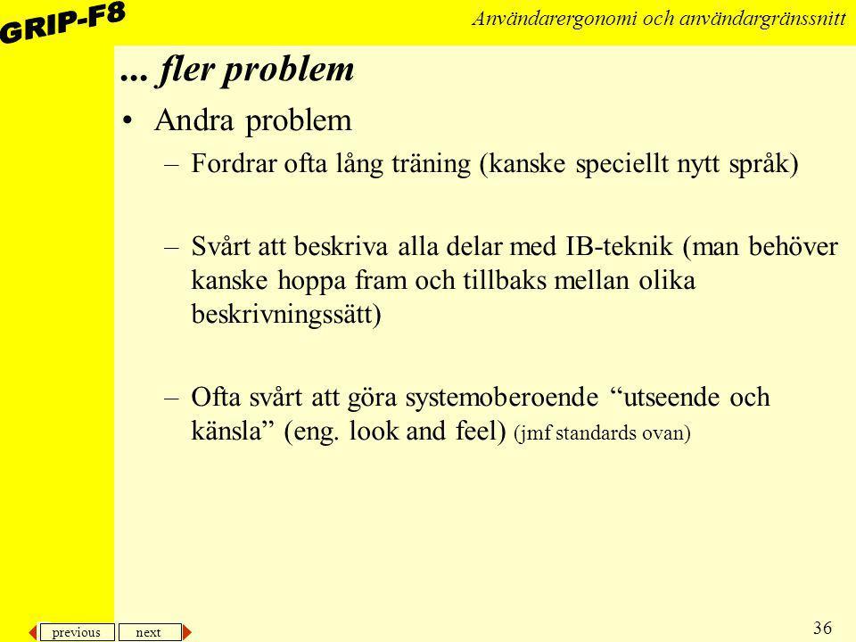 previous next 36 Användarergonomi och användargränssnitt... fler problem Andra problem –Fordrar ofta lång träning (kanske speciellt nytt språk) –Svårt