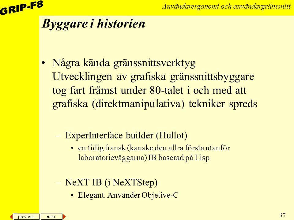 previous next 37 Användarergonomi och användargränssnitt Byggare i historien Några kända gränssnittsverktyg Utvecklingen av grafiska gränssnittsbyggar