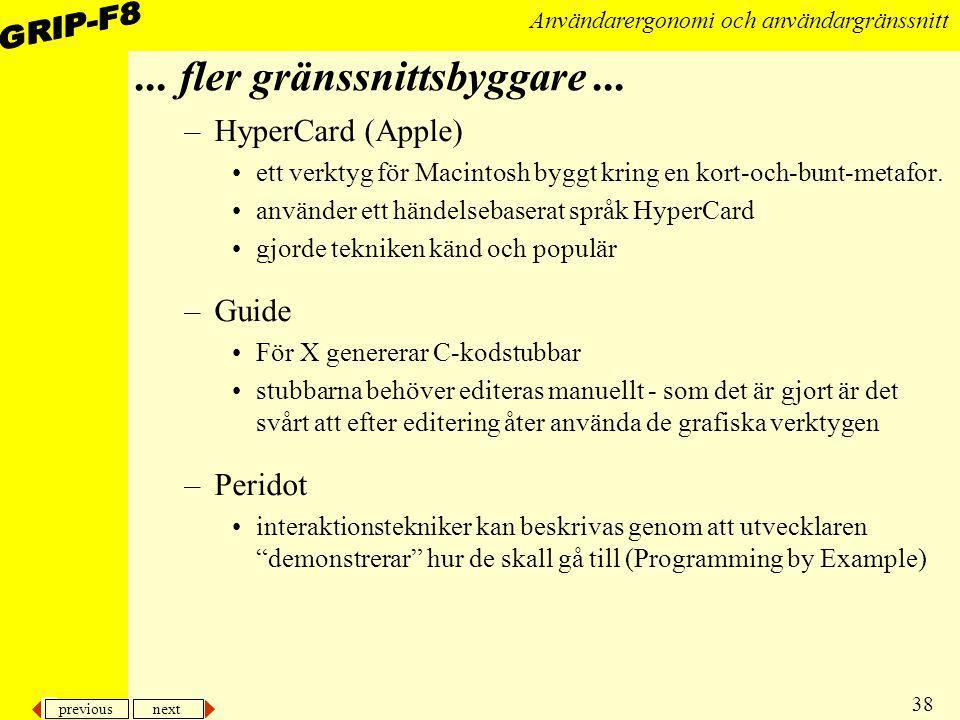 previous next 38 Användarergonomi och användargränssnitt... fler gränssnittsbyggare... –HyperCard (Apple) ett verktyg för Macintosh byggt kring en kor