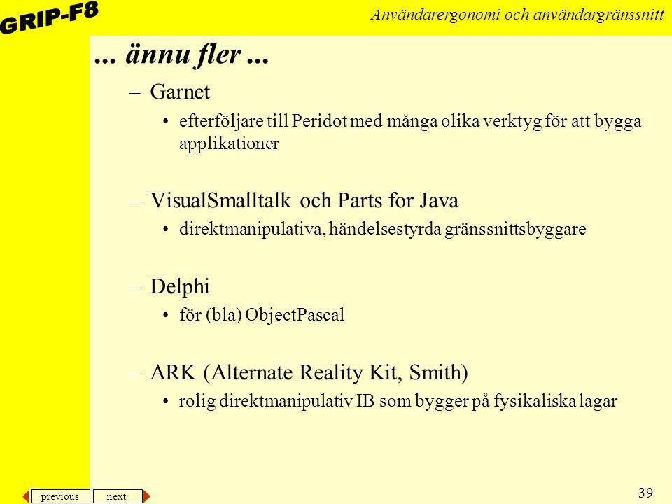 previous next 39 Användarergonomi och användargränssnitt... ännu fler... –Garnet efterföljare till Peridot med många olika verktyg för att bygga appli