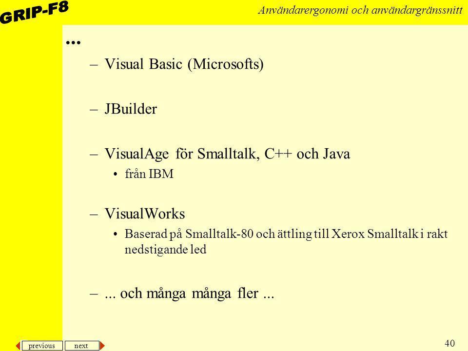previous next 40 Användarergonomi och användargränssnitt... –Visual Basic (Microsofts) –JBuilder –VisualAge för Smalltalk, C++ och Java från IBM –Visu