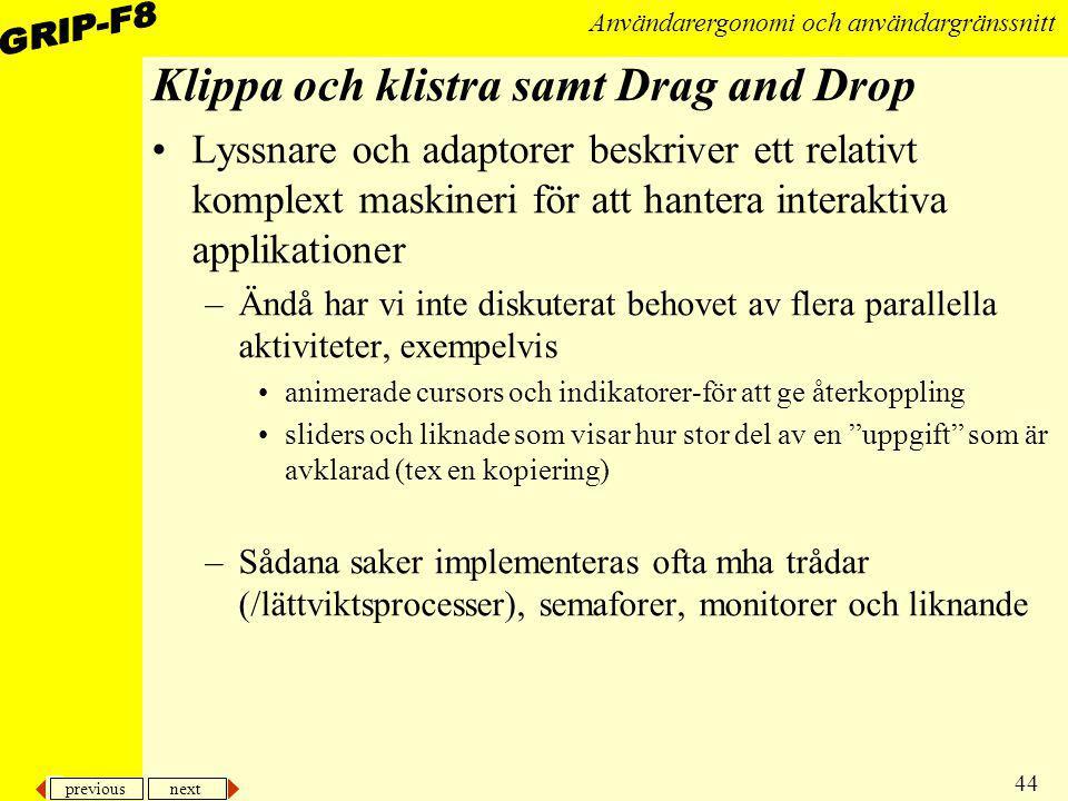 previous next 44 Användarergonomi och användargränssnitt Klippa och klistra samt Drag and Drop Lyssnare och adaptorer beskriver ett relativt komplext