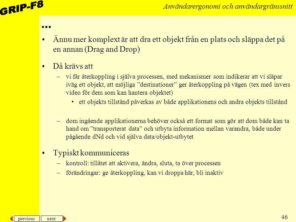 previous next 46 Användarergonomi och användargränssnitt... Ännu mer komplext är att dra ett objekt från en plats och släppa det på en annan (Drag and