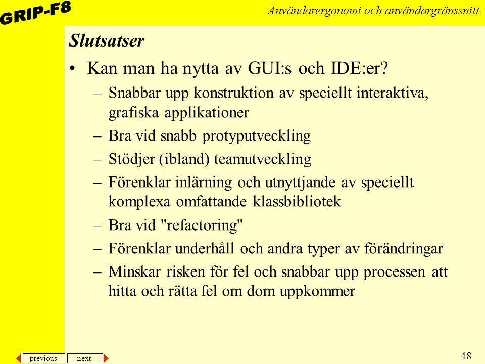 previous next 48 Användarergonomi och användargränssnitt Slutsatser Kan man ha nytta av GUI:s och IDE:er? –Snabbar upp konstruktion av speciellt inter