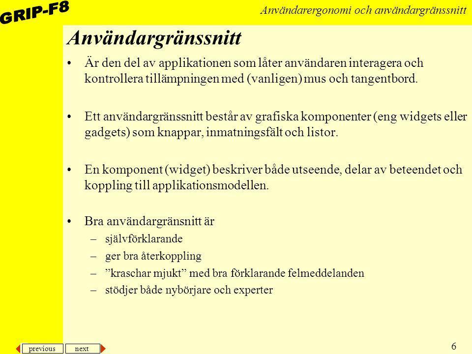 previous next 6 Användarergonomi och användargränssnitt Användargränssnitt Är den del av applikationen som låter användaren interagera och kontrollera