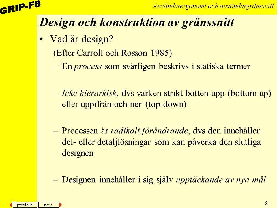 previous next 8 Användarergonomi och användargränssnitt Design och konstruktion av gränssnitt Vad är design? (Efter Carroll och Rosson 1985) –En proce