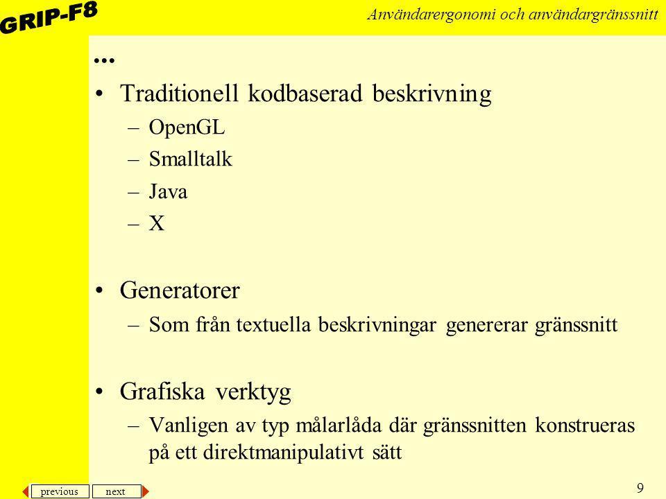 previous next 9 Användarergonomi och användargränssnitt... Traditionell kodbaserad beskrivning –OpenGL –Smalltalk –Java –X Generatorer –Som från textu