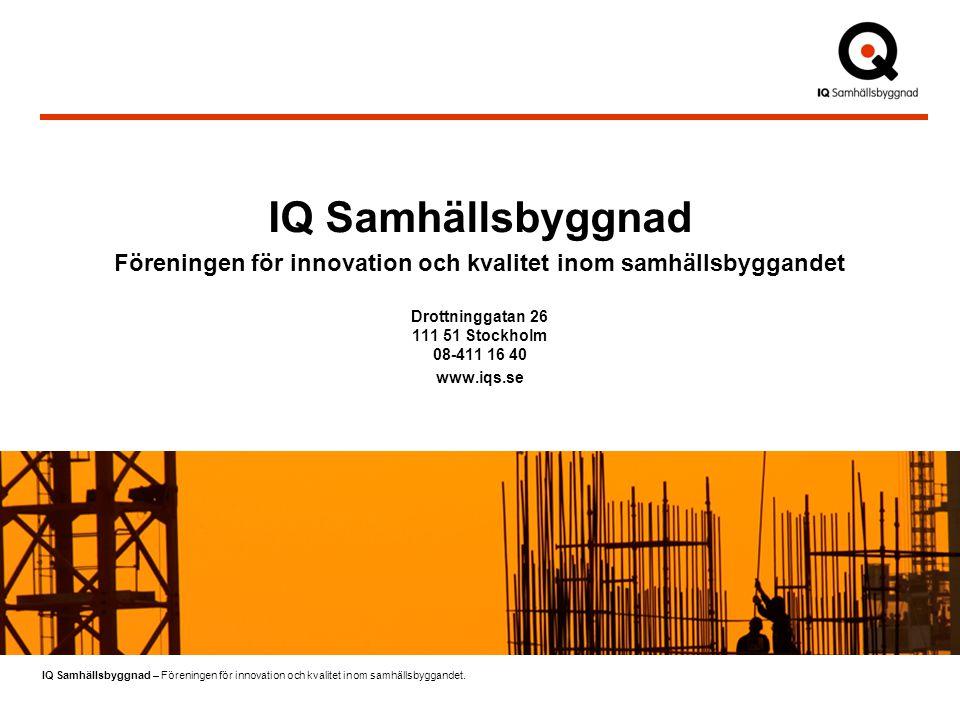IQ Samhällsbyggnad – Föreningen för innovation och kvalitet inom samhällsbyggandet. IQ Samhällsbyggnad Föreningen för innovation och kvalitet inom sam