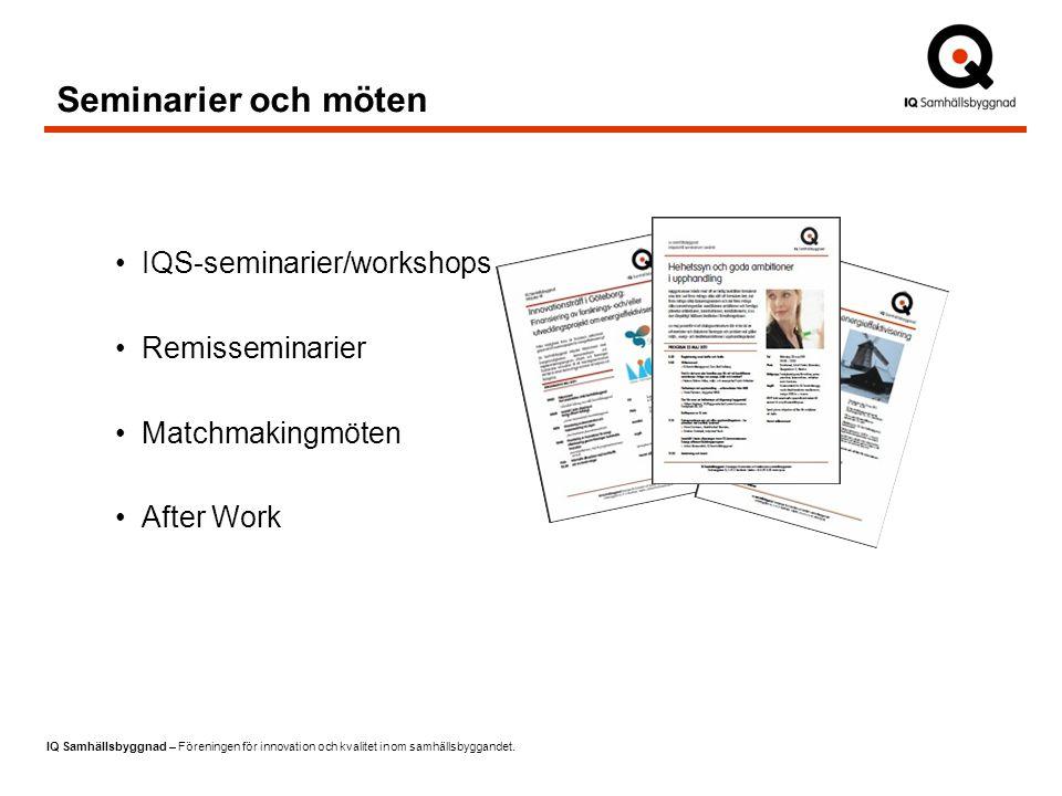 IQ Samhällsbyggnad – Föreningen för innovation och kvalitet inom samhällsbyggandet. IQS-seminarier/workshops Remisseminarier Matchmakingmöten After Wo