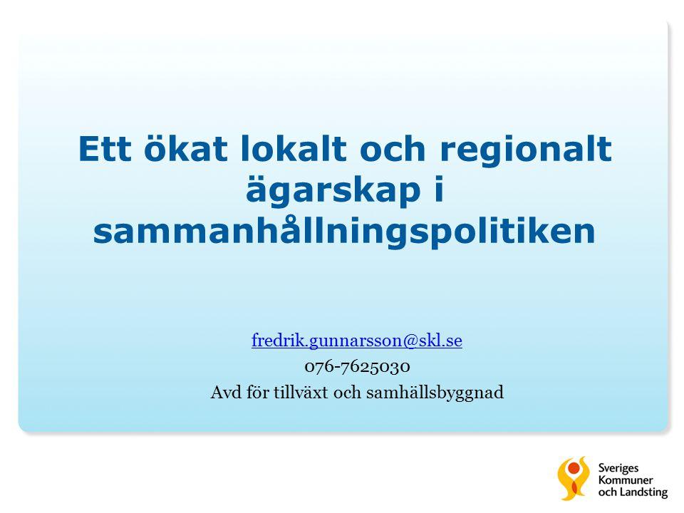 Ett ökat lokalt och regionalt ägarskap i sammanhållningspolitiken fredrik.gunnarsson@skl.se 076-7625030 Avd för tillväxt och samhällsbyggnad