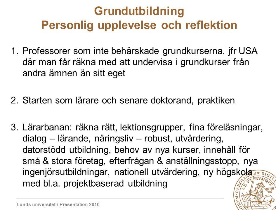 Lunds universitet / Presentation 2010 Grundutbildning Personlig upplevelse och reflektion 1.Professorer som inte behärskade grundkurserna, jfr USA där