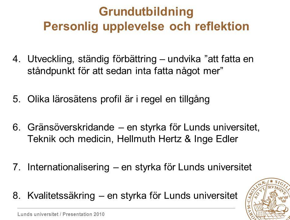 """Lunds universitet / Presentation 2010 Grundutbildning Personlig upplevelse och reflektion 4.Utveckling, ständig förbättring – undvika """"att fatta en st"""