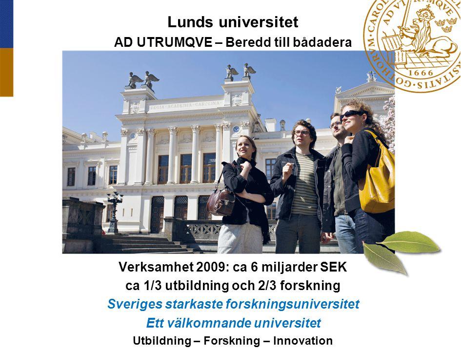 Lunds universitet AD UTRUMQVE – Beredd till bådadera Verksamhet 2009: ca 6 miljarder SEK ca 1/3 utbildning och 2/3 forskning Sveriges starkaste forskn