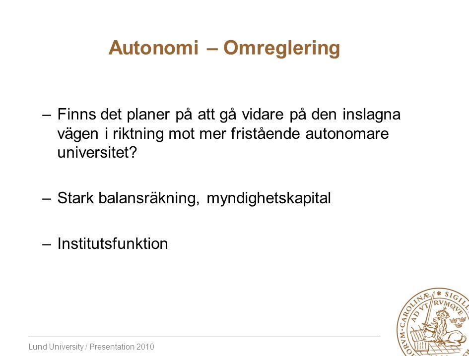 Lund University / Presentation 2010 Autonomi – Omreglering –Finns det planer på att gå vidare på den inslagna vägen i riktning mot mer fristående auto