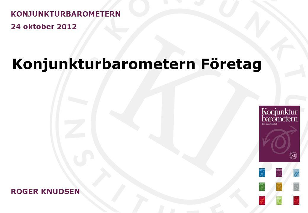 Konjunkturbarometern Företag KONJUNKTURBAROMETERN 24 oktober 2012 ROGER KNUDSEN