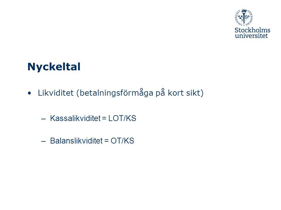 Nyckeltal Likviditet (betalningsförmåga på kort sikt) –Kassalikviditet = LOT/KS –Balanslikviditet = OT/KS