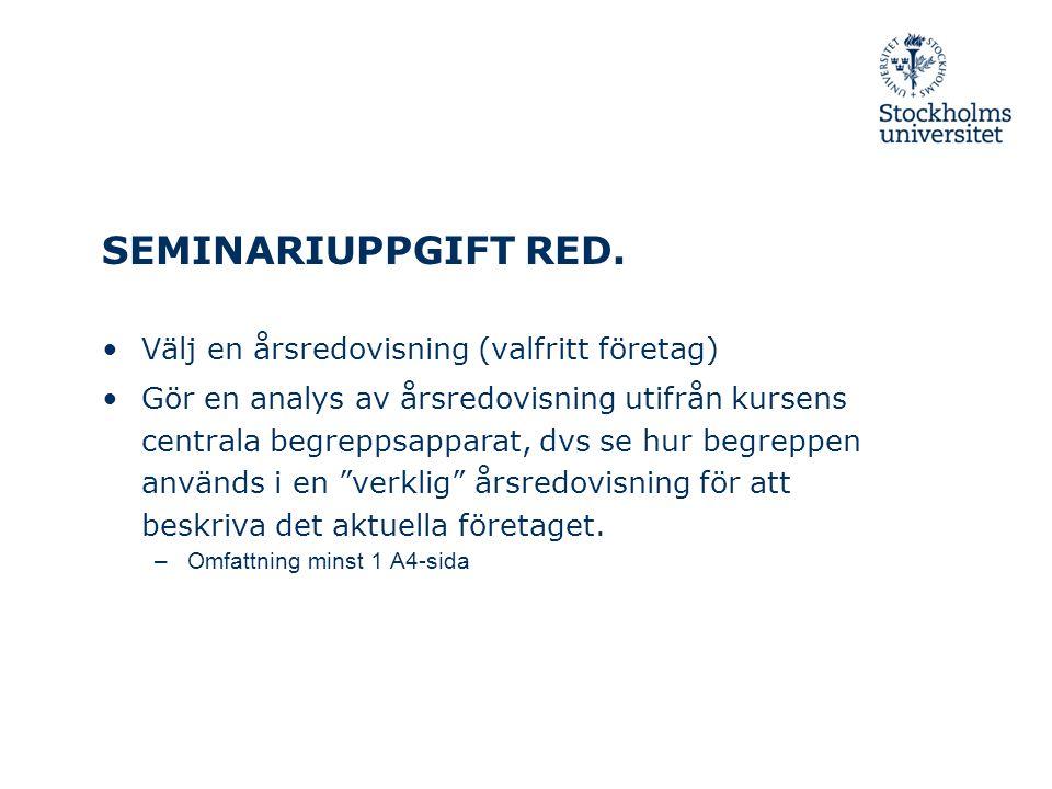 SEMINARIUPPGIFT RED. Välj en årsredovisning (valfritt företag) Gör en analys av årsredovisning utifrån kursens centrala begreppsapparat, dvs se hur be