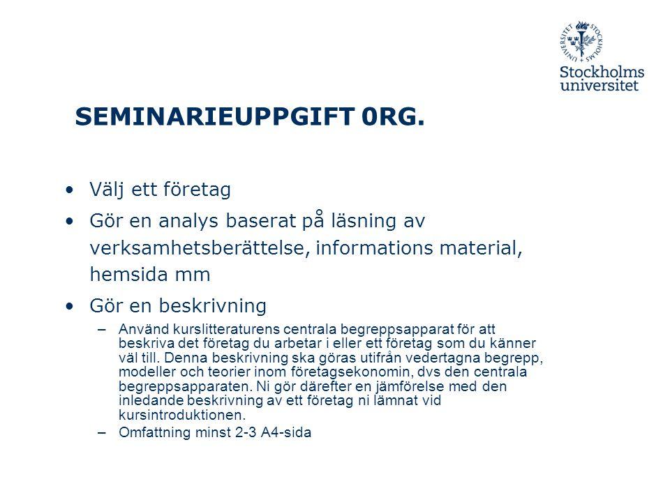 SEMINARIEUPPGIFT 0RG. Välj ett företag Gör en analys baserat på läsning av verksamhetsberättelse, informations material, hemsida mm Gör en beskrivning