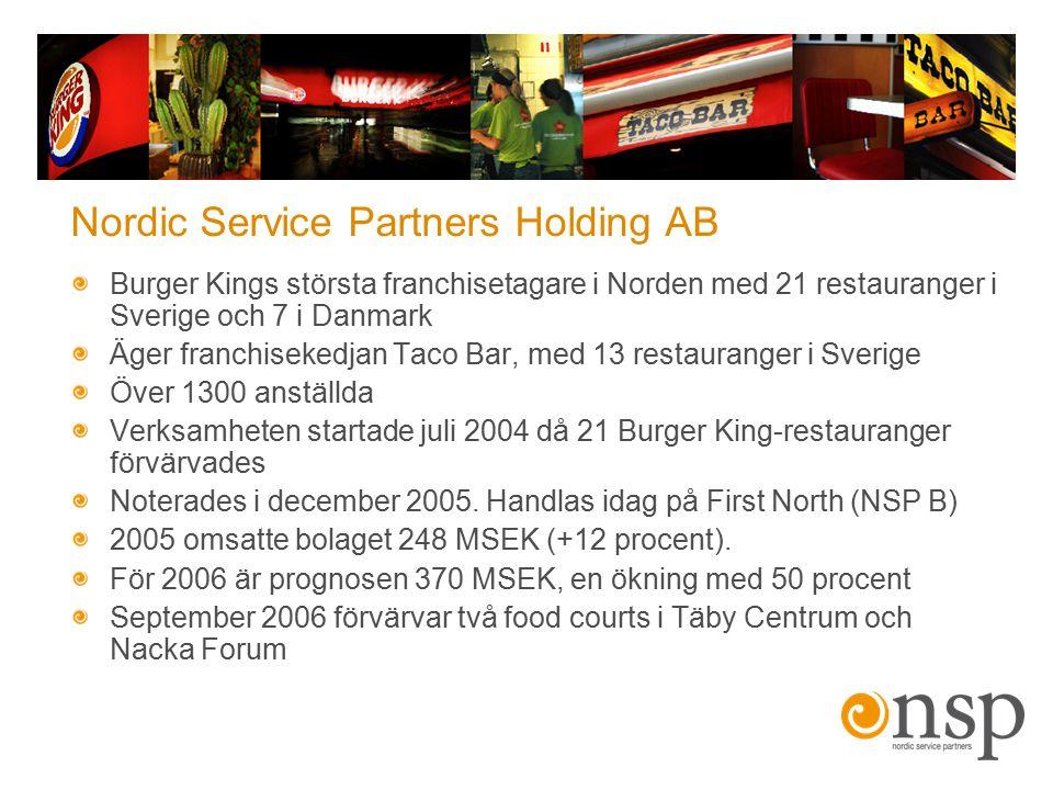 Nordic Service Partners Holding AB Burger Kings största franchisetagare i Norden med 21 restauranger i Sverige och 7 i Danmark Äger franchisekedjan Ta