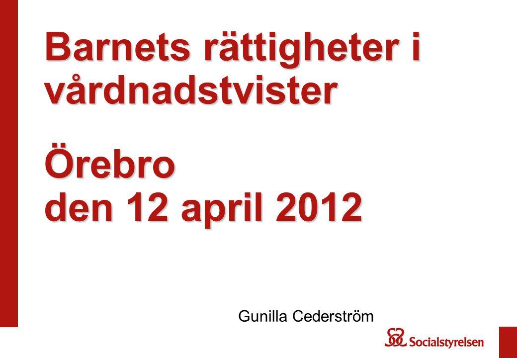 Barnets rättigheter i vårdnadstvister Örebro den 12 april 2012 Gunilla Cederström