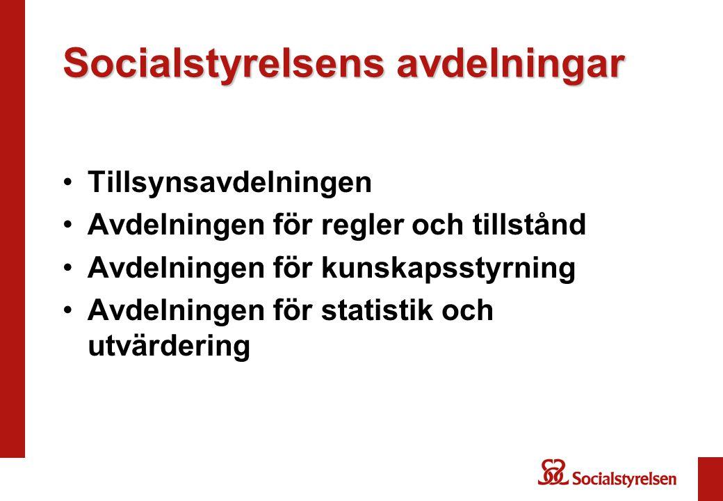 Socialstyrelsens avdelningar Tillsynsavdelningen Avdelningen för regler och tillstånd Avdelningen för kunskapsstyrning Avdelningen för statistik och utvärdering