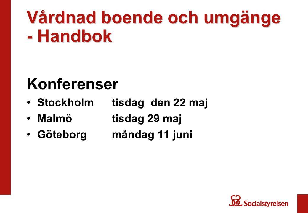 Vårdnad boende och umgänge - Handbok Konferenser Stockholm tisdag den 22 maj Malmö tisdag 29 maj Göteborg måndag 11 juni