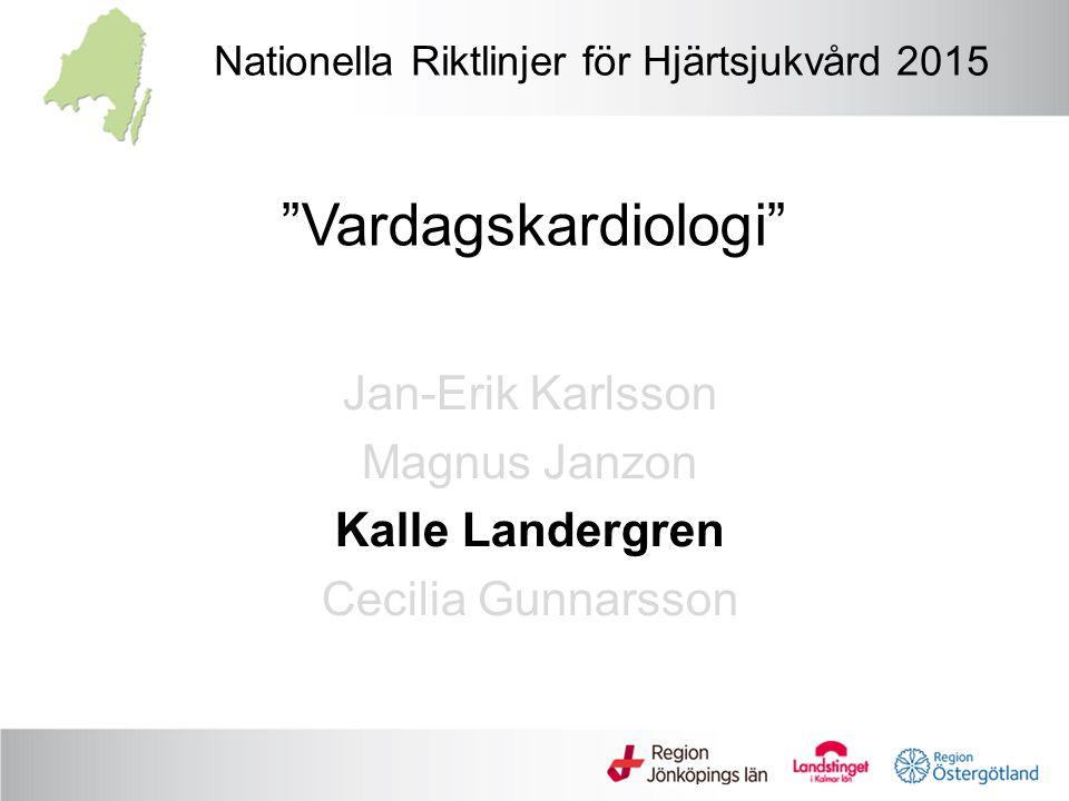 """Nationella Riktlinjer för Hjärtsjukvård 2015 Jan-Erik Karlsson Magnus Janzon Kalle Landergren Cecilia Gunnarsson """"Vardagskardiologi"""""""