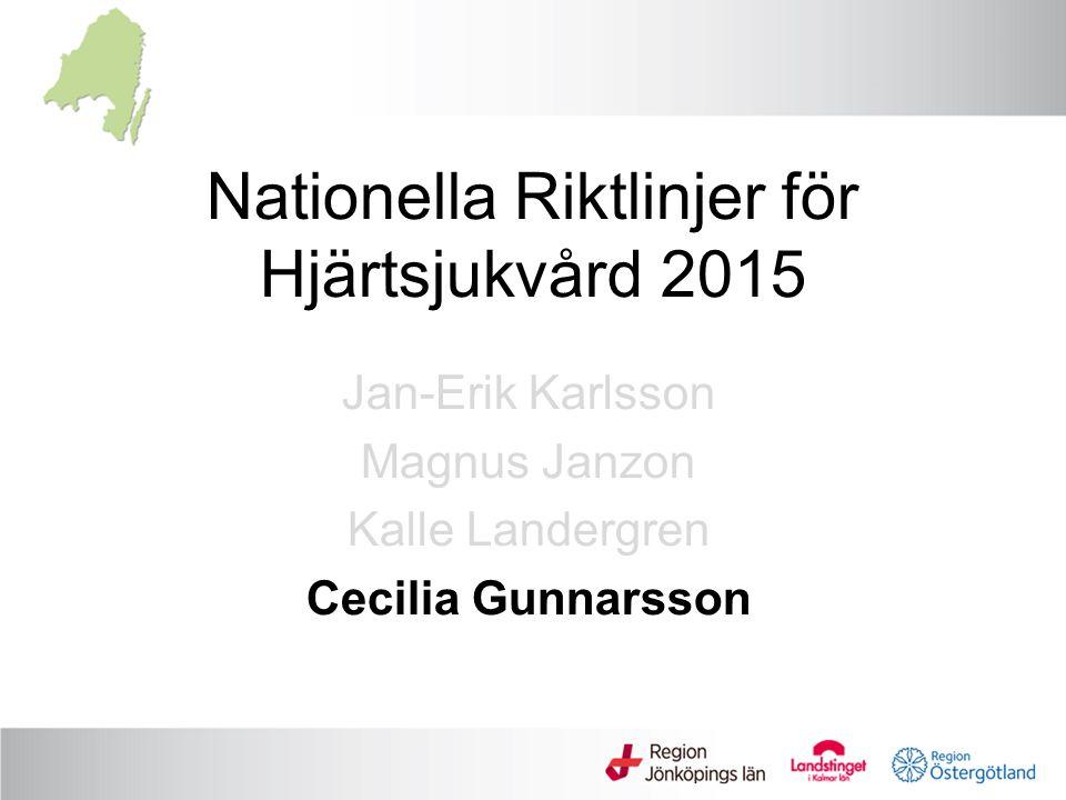 Nationella Riktlinjer för Hjärtsjukvård 2015 Jan-Erik Karlsson Magnus Janzon Kalle Landergren Cecilia Gunnarsson